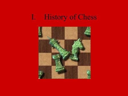 I.History of Chess. B.Shaturanga Invented around A.D. 600 in northern India Infantry - 4 pawns Boatmen - a ship which could move 2 squares diagonally.