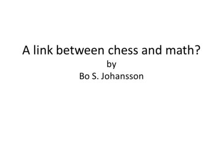 A link between chess and math? by Bo S. Johansson.