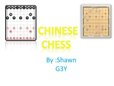 By :Shawn G3Y. The History Of Chinese Chess Chinese Chess is also called XiangQi ( 象棋) Evolved from an ancient Chinese game called Liubo that was invented.