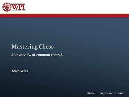 Mastering Chess An overview of common chess AI Adam Veres.