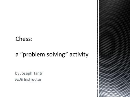 By Joseph Tanti FIDE Instructor. Some completely different ways to play chess.