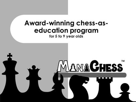 Award-winning chess-as- education program for 5 to 9 year olds.