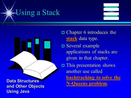 P Chapter 6 introduces the stack data type. p Several example applications of stacks are given in that chapter. p This presentation shows another use called.