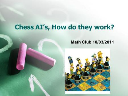 Chess AI's, How do they work? Math Club 10/03/2011.
