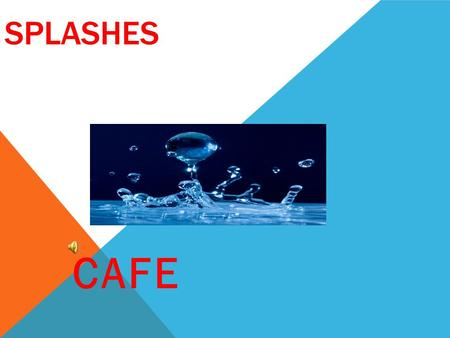 SPLASHES CAFE WHAT IS SPLASHING???? Splashing is a way to develop an idea within an expository paper. It provides elaboration!!!! Splash here, splash.
