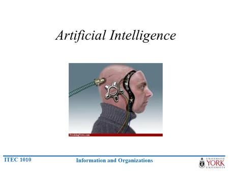 ITEC 1010 Information and Organizations Artificial Intelligence.
