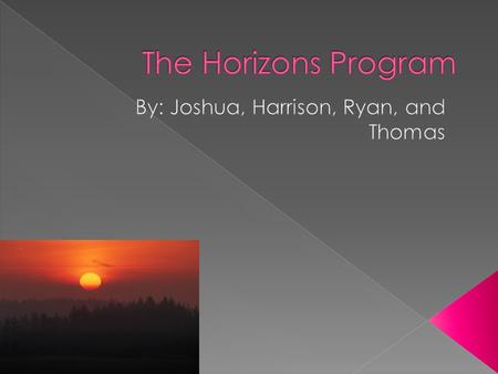  The Horizons program is a program for students that are creative in class and need a little challenge for themselves like Caesars English and Hands.