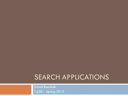 SEARCH APPLICATIONS David Kauchak CS30 – Spring 2015.