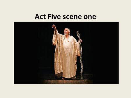 Act Five scene one. Unity of time How does Shakespeare create a sense of events coming to a head? (Look back at Act One, scene two lines 240-1)