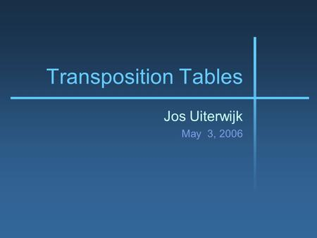 Transposition Tables Jos Uiterwijk May 3, 2006. Transpositions A transposition is the re-occurrence of a position in a search process. For example, in.