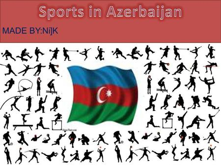 MADE BY:Ni]K. Sport in Azerbaijan has ancient roots, and even now, both traditional and modern sports are still practiced. Freestyle wrestling has been.
