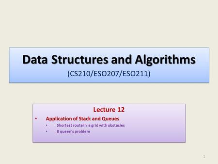 Data Structures and Algorithms Data Structures and Algorithms (CS210/ESO207/ESO211) Lecture 12 Application of Stack and Queues Application of Stack and.