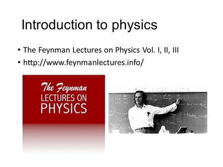 Introduction to physics The Feynman Lectures on Physics Vol. I, II, III