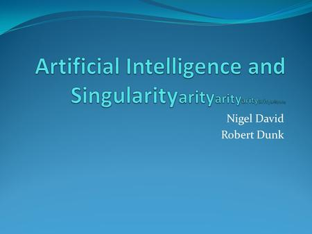 Nigel David Robert Dunk. Introduction What is artificial intelligence? Merriam-Webster says it is a branch of computer science dealing with the simulation.
