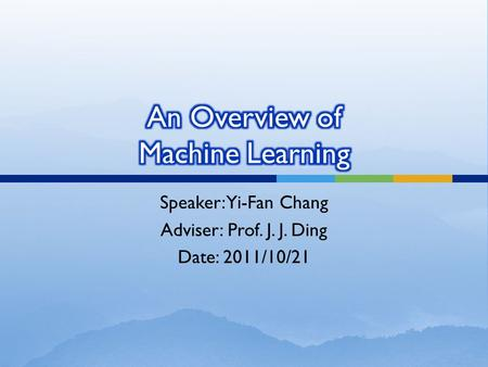 Speaker: Yi-Fan Chang Adviser: Prof. J. J. Ding Date: 2011/10/21.