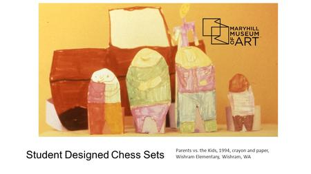 Student Designed Chess Sets Parents vs. the Kids, 1994, crayon and paper, Wishram Elementary, Wishram, WA.