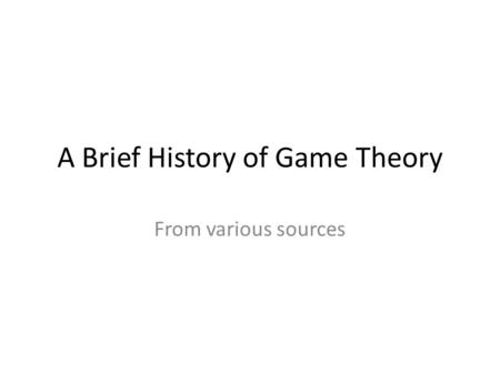 A Brief History of Game Theory From various sources.