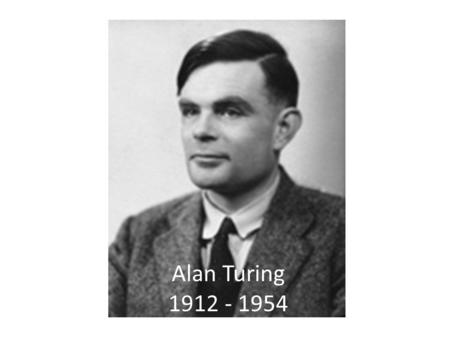 Alan Turing 1912 - 1954. Start of the 20 th century The Atom Quantum physics Freud Philosophy …and a crisis in Maths!