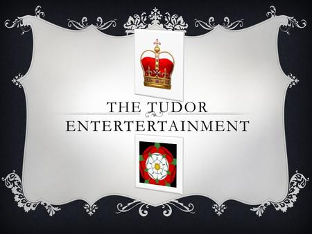 THE TUDOR ENTERTERTAINMENT. WHAT WAS THE TUDOR PERIOD LIKE? The Tudor period began in 1485 and ended in 1603. It was an exciting time in history. Tudor.