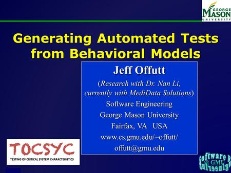 Of 23 Generating Automated Tests from Behavioral Models Jeff Offutt (Research with Dr. Nan Li, currently with MediData Solutions) Software Engineering.