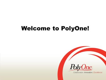 CONFIDENTIALPage 1PolyOne Corporation Welcome to PolyOne! CONFIDENTIALPolyOne Corporation.