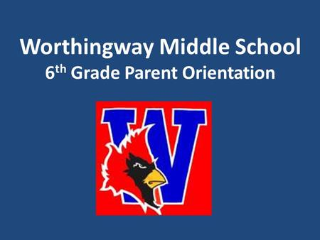 Worthingway Middle School 6 th Grade Parent Orientation.