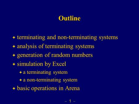  1  Outline  terminating and non-terminating systems  analysis of terminating systems  generation of random numbers  simulation by Excel  a terminating.