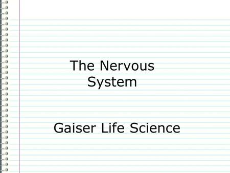 "The Nervous System Gaiser Life Science Know What are the three functions of the nervous system? Evidence Page 69 The Nervous System ""I don't know any."""