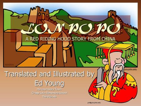 LON PO PO A RED RIDING HOOD STORY FROM CHINA Translated and Illustrated by Ed Young Harcourt Story Town Grassy Lake Elementary School Third Grade.