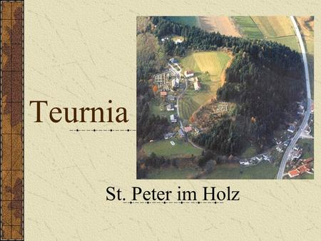 Teurnia St. Peter im Holz. About the town It became a real Roman town in 50 AD. It had: graveyard church residential buildings a marketplace a medicinal.
