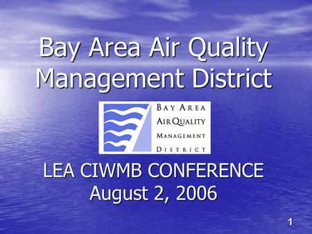 Bay Area Air Quality Management District LEA CIWMB CONFERENCE August 2, 2006 1.