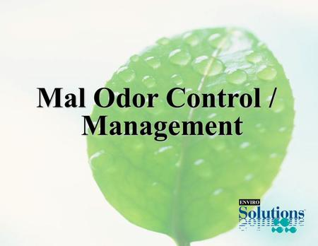 Mal Odor Control / Management. Introduction: Introduction: - Large and Growing Problem - Therefore, Large and Growing Opportunity - Washrooms / Bathrooms.
