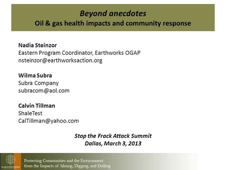 Beyond anecdotes Oil & gas health impacts and community response Nadia Steinzor Eastern Program Coordinator, Earthworks OGAP