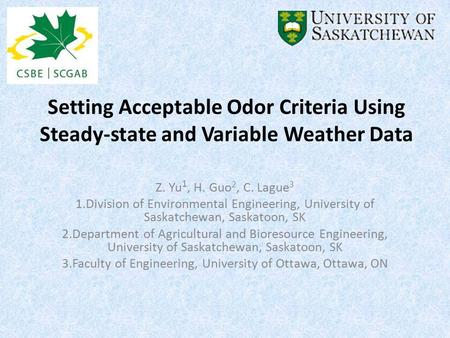 Setting Acceptable Odor Criteria Using Steady-state and Variable Weather Data Z. Yu 1, H. Guo 2, C. Lague 3 1.Division of Environmental Engineering, University.