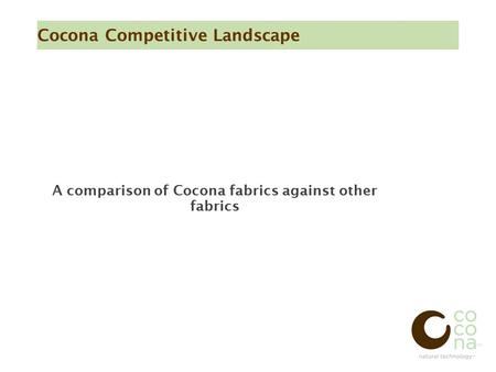 Cocona Competitive Landscape A comparison of Cocona fabrics against other fabrics.