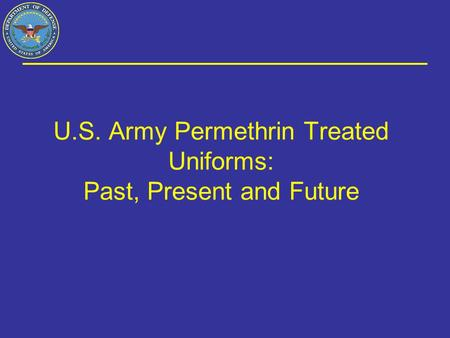 U.S. Army Permethrin Treated Uniforms: Past, Present and Future