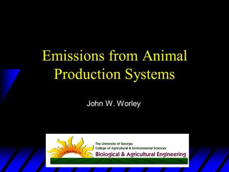 Emissions from Animal Production Systems John W. Worley.