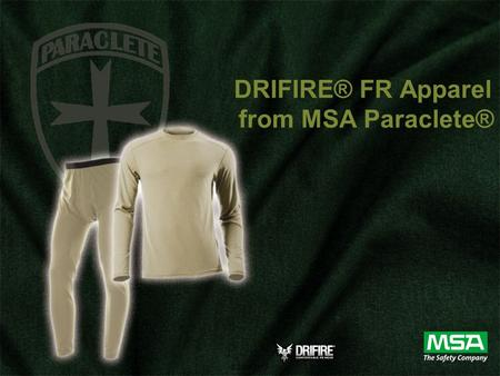 © 2009 MSA DRIFIRE® FR Apparel from MSA Paraclete®