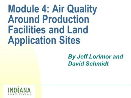 Logo Module 4: Air Quality Around Production Facilities and Land Application Sites By Jeff Lorimor and David Schmidt.