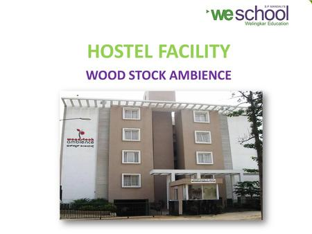 HOSTEL FACILITY WOOD STOCK AMBIENCE. 2 © Prin. L.N. Welingkar Institute of Management Development & Research, Bangalore Hostel - Support Service Support.