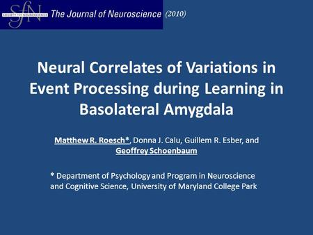 Neural Correlates of Variations in Event Processing during Learning in Basolateral Amygdala Matthew R. Roesch*, Donna J. Calu, Guillem R. Esber, and Geoffrey.