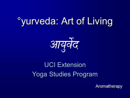 °yurveda: Art of Living UCI Extension Yoga Studies Program Aromatherapy.