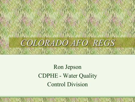 COLORADO AFO REGS Ron Jepson CDPHE - Water Quality Control Division.