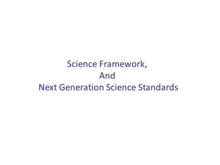 Science Framework, And Next Generation Science Standards.