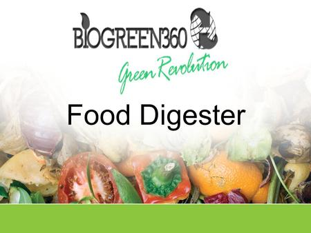 Food Digester. Opportunity  34 million tons of Food Waste generated in 2009  Less than 3% was recovered and recycled  Food Waste is the single largest.
