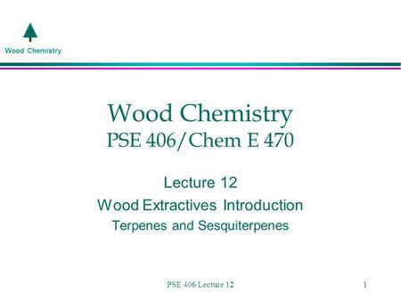 Wood Chemistry PSE 406 Lecture 121 Wood Chemistry PSE 406/Chem E 470 Lecture 12 Wood Extractives Introduction Terpenes and Sesquiterpenes.