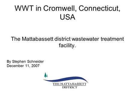 WWT in Cromwell, Connecticut, USA The Mattabassett district wastewater treatment facility. By Stephen Schneider December 11, 2007.