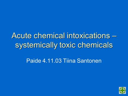 Acute chemical intoxications – systemically toxic chemicals Paide 4.11.03 Tiina Santonen.