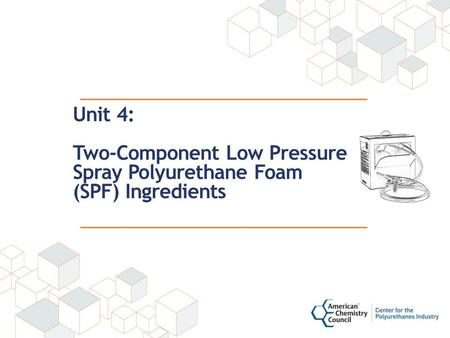 Unit 4: Two-Component Low Pressure Spray Polyurethane Foam (SPF) Ingredients.