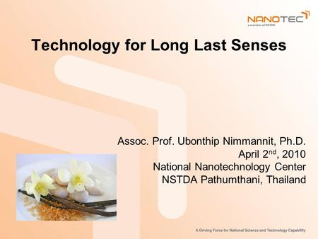 Technology for Long Last Senses Assoc. Prof. Ubonthip Nimmannit, Ph.D. April 2 nd, 2010 National Nanotechnology Center NSTDA Pathumthani, Thailand.